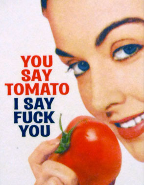 You Say Tomato, I Say Fuck You
