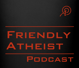 The Friendly Atheist Podcast