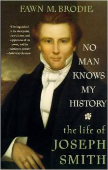 """""""No Man Knows My History: The Life of Joseph Smith"""" by Fawn M. Brodie"""