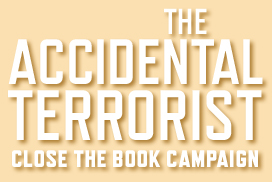 The Accidental Terrorist Close the Book Campaign