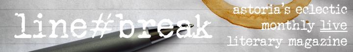 Line Break - Astoria's Eclectic Monthly Live Literary Magazine