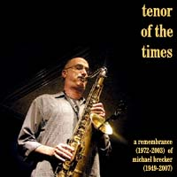 Tenor of the Times: A Remembrance (1972-2003) of Michael Brecker (1949-2007)