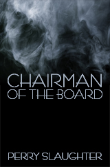 Chairman of the Board: A Novella by Perry Slaughter